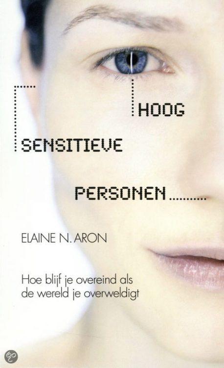 hoog sensitieve personen hoe blijf je overeind als de wereld je overweldigt van Elaine Aron